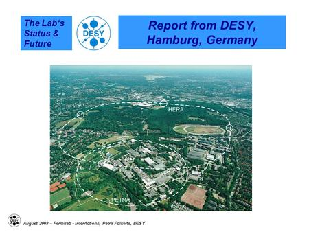 The Lab's Status & Future August 2003 – Fermilab - InterActions, Petra Folkerts, DESY Report from DESY, Hamburg, Germany.