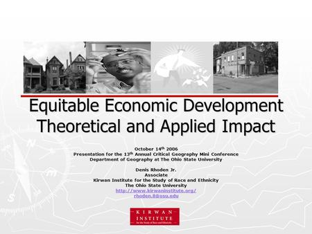 Equitable Economic Development Theoretical and Applied Impact October 14 th 2006 Presentation for the 13 th Annual Critical Geography Mini Conference Department.