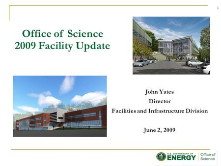 1 John Yates Director Facilities and Infrastructure Division June 2, 2009 Office of Science 2009 Facility Update.