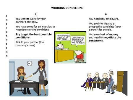 WORKING CONDITIONS INTERACTIONINTERACTION A You want to work for your partner's company. You have come for an interview to negotiate working conditions.