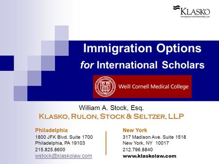 Immigration Options for International Scholars William A. Stock, Esq. Klasko, Rulon, Stock & Seltzer, LLP Philadelphia New York 1800 JFK Blvd. Suite 1700317.