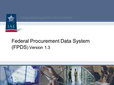 Federal Procurement Data System (FPDS ) Version 1.3.