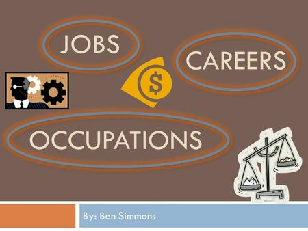 JOBS By: Ben Simmons CAREERS OCCUPATIONS. Architect Architects plan and design houses, office buildings, and other structures. I am interested in this.