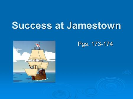 Success at Jamestown Pgs. 173-174. Virginia Company of London  The Virginia Company planned to build a trading post in North America to make a profit.
