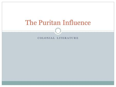 "COLONIAL LITERATURE The Puritan Influence. History Puritan is a broad term that refers to any of a number of Protestant sects who were considered ""Nonconformists"""