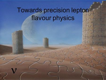 Towards precision lepton flavour physics. Some reflections… have brought us many clues for a deeper understanding in the SM and continue to do so: They.