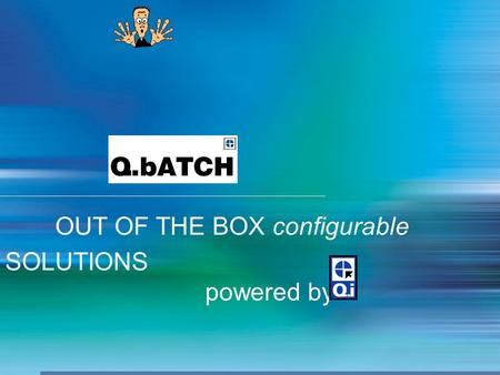 1 OUT OF THE BOX configurable SOLUTIONS powered by.