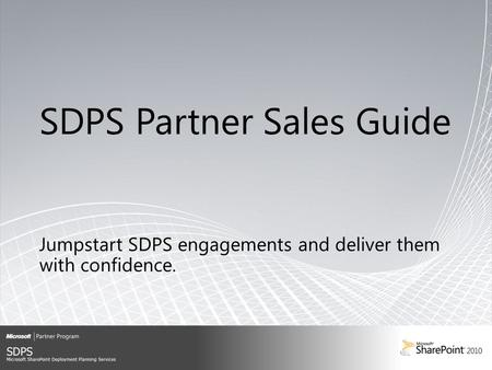 ABOUT THE SDPS SALES GUIDE This is an interactive tool provided to enable you to better market and sell SharePoint Deployment Planning Services. For the.