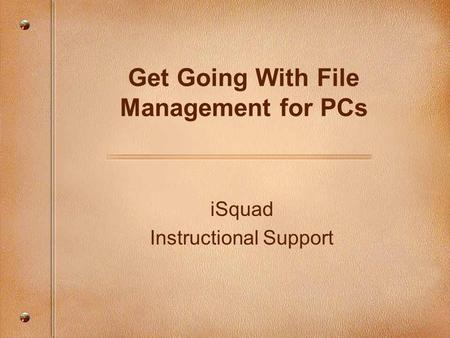 ISquad Instructional Support Get Going With File Management for PCs.
