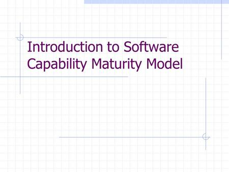 Introduction to Software Capability Maturity Model.
