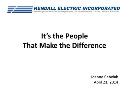 It's the People That Make the Difference Joanne Cebelak April 21, 2014.
