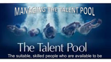 The suitable, skilled people who are available to be chosen to do a particular job.