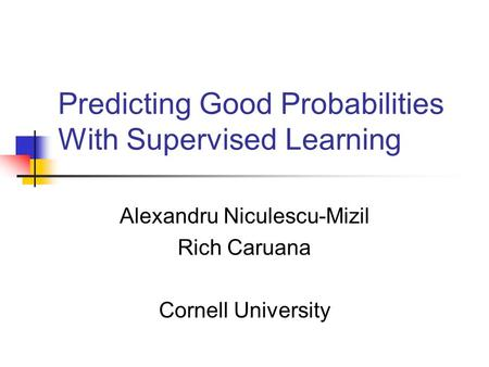 Predicting Good Probabilities With Supervised Learning
