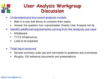 1 User Analysis Workgroup Discussion  Understand and document analysis models  Best in a way that allows to compare them easily.