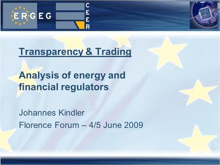 Johannes Kindler Florence Forum – 4/5 June 2009 Transparency & Trading Analysis of energy and financial regulators.