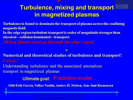 Kursus i Plasmafysik, OPL, Risø Juni 6 - 24, 2005 Turbulence, mixing and transport, June 21, 2005  Turbulence, mixing and transport in magnetized plasmas.