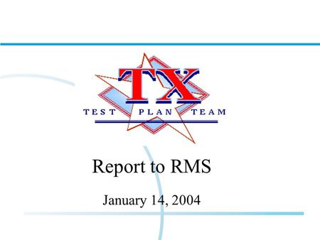 Report to RMS January 14, 2004. TTPT Key Dates and Deadlines as of 1/14/03 1/05/04 - Mandatory Connectivity Kick Off Call & Penny Tests begin 1/12/03.