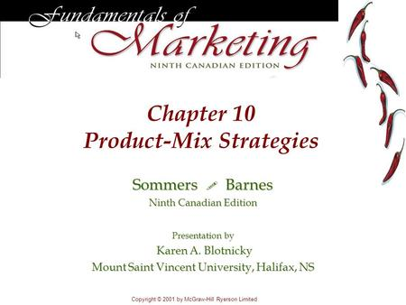 Chapter 10 Product-Mix Strategies Copyright © 2001 by McGraw-Hill Ryerson Limited Sommers  Barnes Ninth Canadian Edition Presentation by Karen A. Blotnicky.