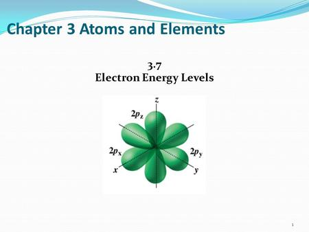 Chapter 3 Atoms and Elements 3.7 Electron Energy Levels 1.