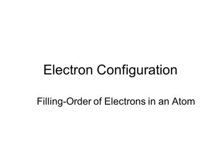 Electron Configuration Filling-Order of Electrons in an Atom.