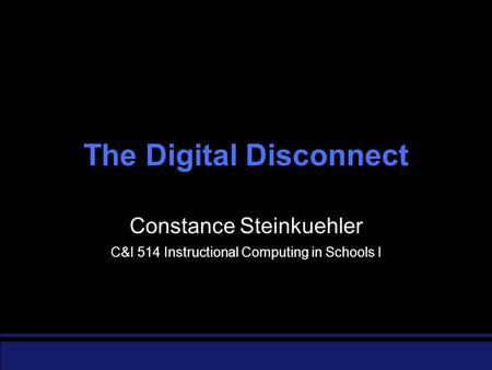 The Digital Disconnect Constance Steinkuehler C&I 514 Instructional Computing in Schools I.