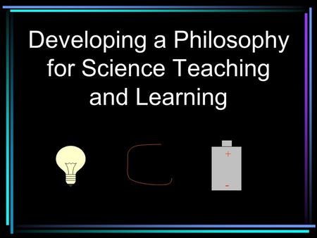 Developing a Philosophy for Science Teaching and Learning + -
