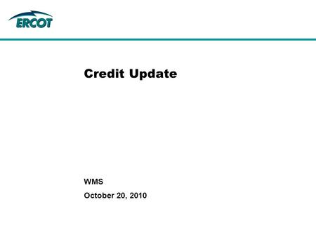 October 20, 2010 WMS Credit Update. 2 Topics Nodal exposure – how much collateral CRR/TCR auctions – December 2010 Preliminary Credit Cutover Timeline.
