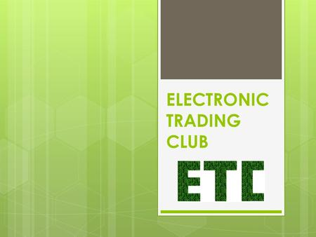 ELECTRONIC TRADING CLUB. Vision  The vision of the club is to share knowledge on electronic trading.  The club is there to help connect people interested,