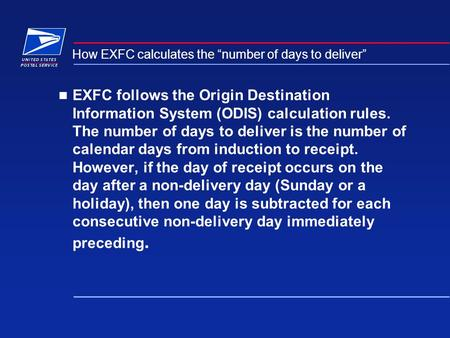 "How EXFC calculates the ""number of days to deliver"" EXFC follows the Origin Destination Information System (ODIS) calculation rules. The number of days."
