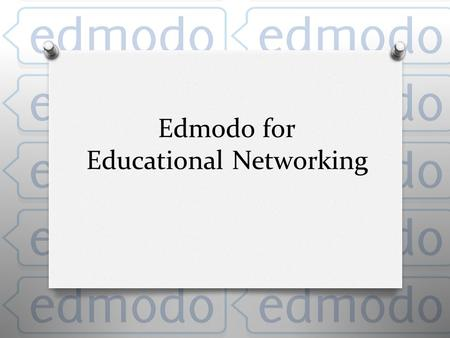 Edmodo for Educational Networking. Table of Contents O Getting Started with Edmodo Getting Started with Edmodo O Features of Edmodo Features of Edmodo.