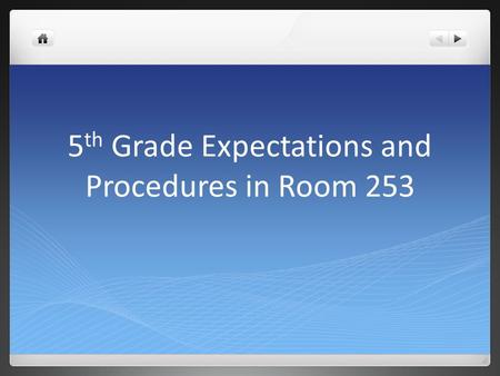 5 th Grade Expectations and Procedures in Room 253.