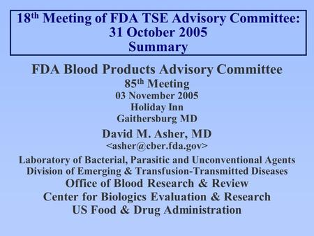 18 th Meeting of FDA TSE Advisory Committee: 31 October 2005 Summary FDA Blood Products Advisory Committee 85 th Meeting 03 November 2005 Holiday Inn Gaithersburg.