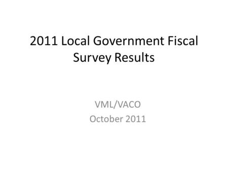 2011 Local Government Fiscal Survey Results VML/VACO October 2011.