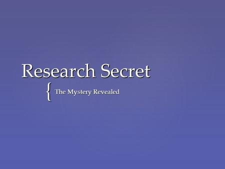 { Research Secret The Mystery Revealed. Journals Magazines Books Commentary Specialty Encyclopedia Dictionary Handbook Novice Expert.