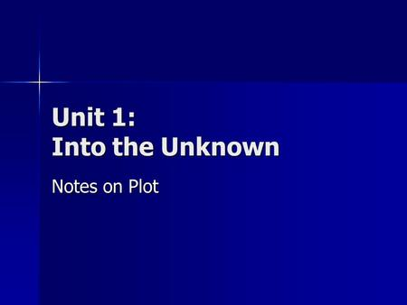 Unit 1: Into the Unknown Notes on Plot. Plot The sequence of events in a story. The sequence of events in a story. –Chronological Order: events happen.