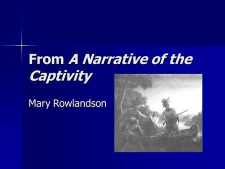 From A Narrative of the Captivity Mary Rowlandson.