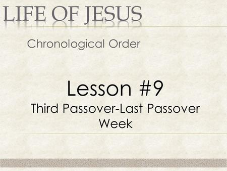 Chronological Order Lesson #9 Third Passover-Last Passover Week.