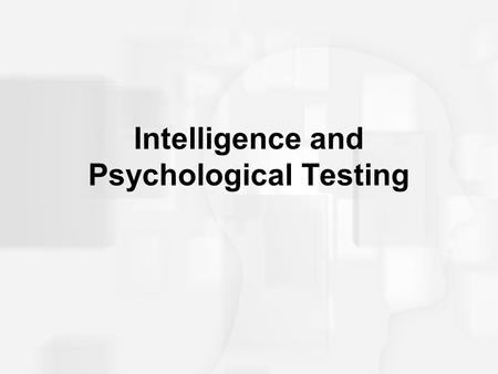 Intelligence and Psychological Testing. Principle Types of Psychological Tests Mental ability tests –Intelligence – general –Aptitude – specific Personality.