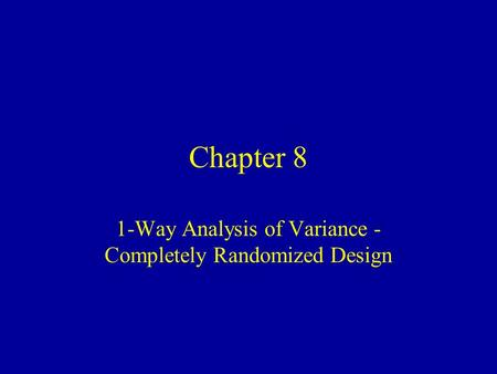 Chapter 8 1-Way Analysis of Variance - Completely Randomized Design.