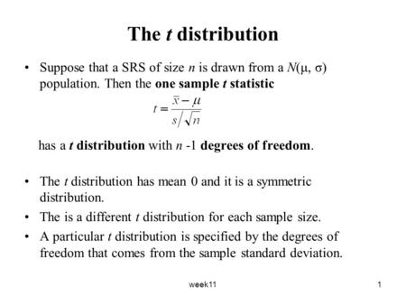 Week111 The t distribution Suppose that a SRS of size n is drawn from a N(μ, σ) population. Then the one sample t statistic has a t distribution with n.