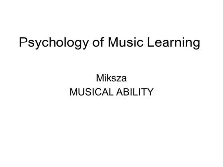 Psychology of Music Learning Miksza MUSICAL ABILITY.