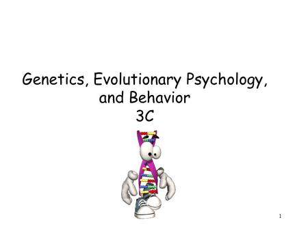 1 Genetics, Evolutionary Psychology, and Behavior 3C.