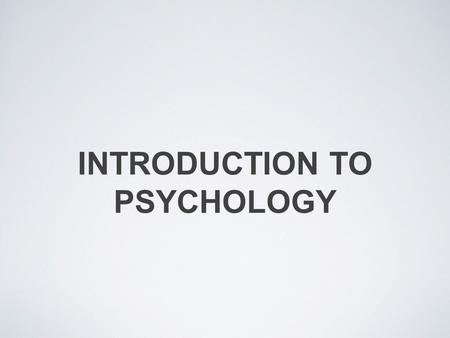 INTRODUCTION TO PSYCHOLOGY. PSYCHOLOGY Psychology is the scientific study of behaviour and mental processes There are 7 sub-fields of Psychology: Biological:
