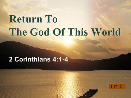 LOGO Return To The God Of This World 2 Corinthians 4:1-4 3-17-13.
