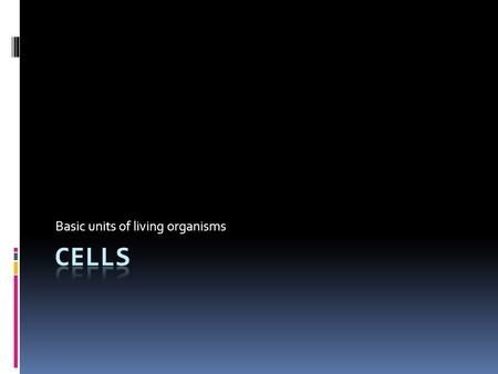 "Basic units of living organisms. Activity  ""What is a Cell?"" (resource book; p.95) - Ecology & The Environment."