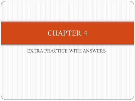EXTRA PRACTICE WITH ANSWERS