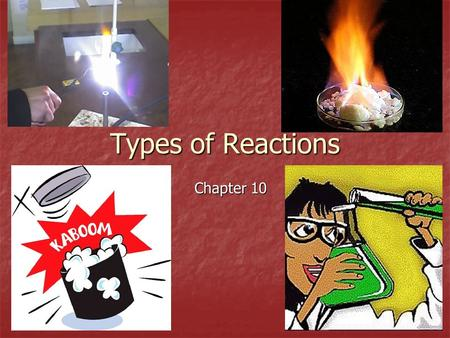 Types of Reactions Chapter 10. There are 5 Types of Reactions: 1. Synthesis 2. Decomposition 3. Single Displacement (replacement) 4. Double Displacement.