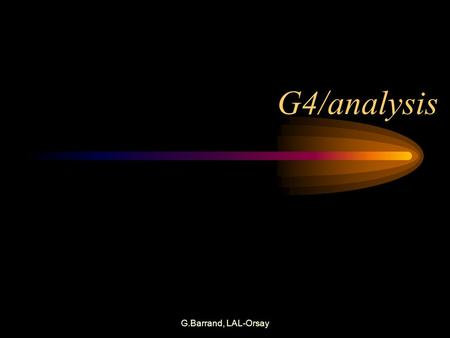 "G.Barrand, LAL-Orsay G4/analysis. G.Barrand, LAL-Orsay What is ""analysis"" ? Histogram, Tuple, Fitter, Function, Plotter."