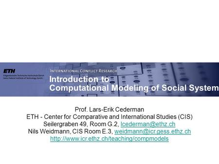 Prof. Lars-Erik Cederman ETH - Center for Comparative and International Studies (CIS) Seilergraben 49, Room G.2, Nils.