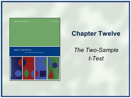 Chapter Twelve The Two-Sample t-Test. Copyright © Houghton Mifflin Company. All rights reserved.Chapter 12 - 2 is the mean of the first sample is the.